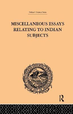 Miscellaneous Essays Relating to Indian Subjects: Volume II