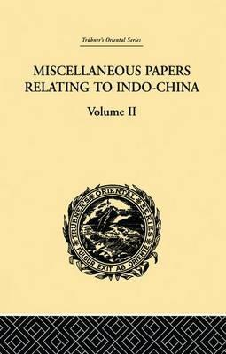 Miscellaneous Papers Relating to Indo-China: Volume II