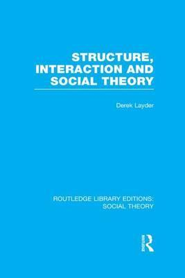 Structure, Interaction and Social Theory