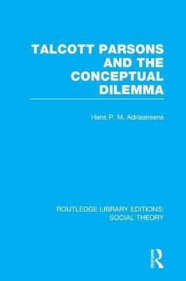 Talcott Parsons and the Conceptual Dilemma