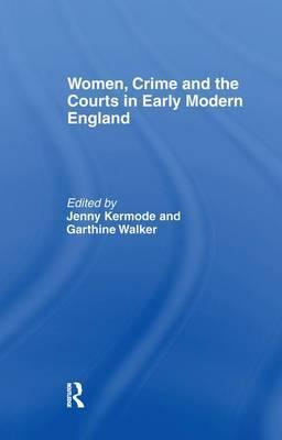 Women, Crime and the Courts in Early Modern England