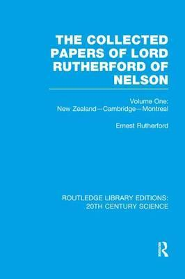 The Collected Papers of Lord Rutherford of Nelson