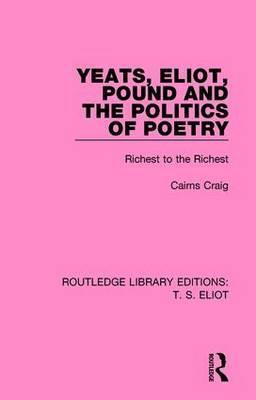 Yeats, Eliot, Pound and the Politics of Poetry