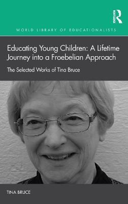 Educating Young Children: A Lifetime Journey into a Froebelian Approach