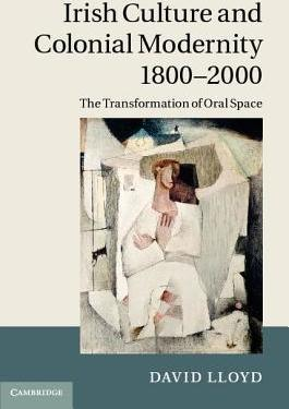 Irish Culture and Colonial Modernity 1800-2000