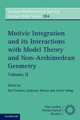 Motivic Integration and its Interactions with Model Theory and Non-Archimedean Geometry: Volume 2