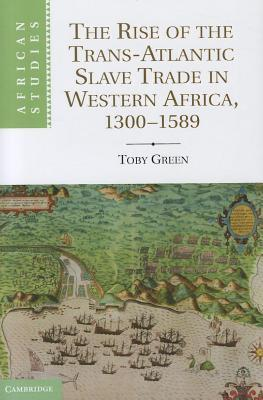 The Rise of the Trans-Atlantic Slave Trade in Western Africa, 1300-1589