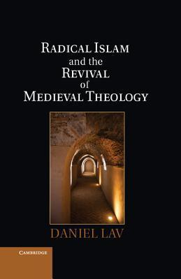 Radical Islam and the Revival of Medieval Theology
