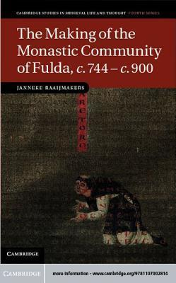 The Making of the Monastic Community of Fulda, c.744-c.900