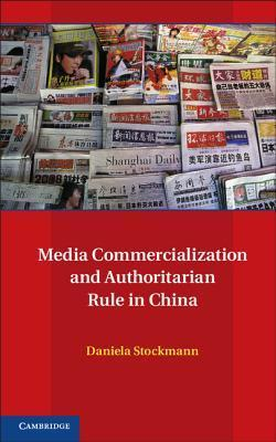 Media Commercialization and Authoritarian Rule in China