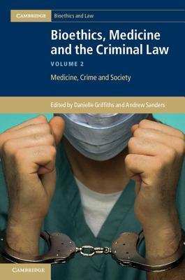 Bioethics, Medicine and the Criminal Law: Volume 2, Medicine, Crime and Society