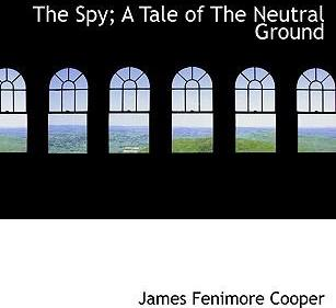 The Spy; A Tale of the Neutral Ground