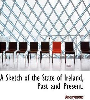 A Sketch of the State of Ireland, Past and Present.