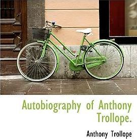 Autobiography of Anthony Trollope.