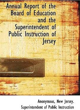 Annual Report of the Board of Education and the Superintendent of Public Instruction of Jersey