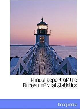 Annual Report of the Bureau of Vital Statistics