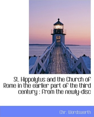 St. Hippolytus and the Church of Rome in the Earlier Part of the Third Century