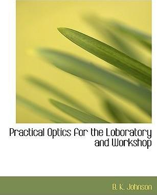 Practical Optics for the Loboratory and Workshop