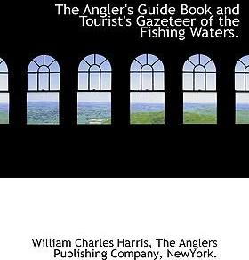 The Angler's Guide Book and Tourist's Gazeteer of the Fishing Waters.