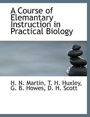 A Course of Elemantary Instruction in Practical Biology
