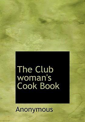 The Club Woman's Cook Book