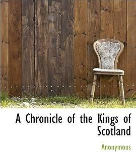 A Chronicle of the Kings of Scotland