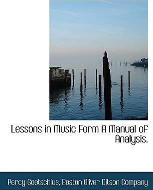 Lessons in Music Form a Manual of Analysis.
