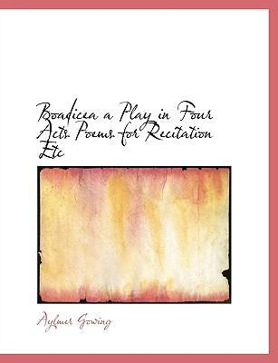 Boadicea a Play in Four Acts Poems for Recitation Etc