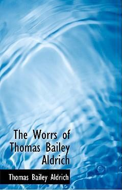 The Worrs of Thomas Bailey Aldrich