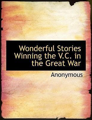Wonderful Stories Winning the V.C. in the Great War