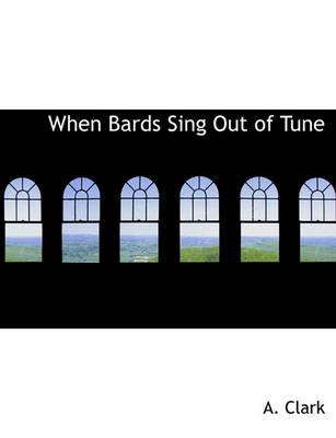 When Bards Sing Out of Tune
