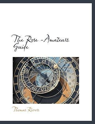 The Rose -Amateurs Guide