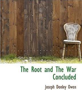 The Root and the War Concluded