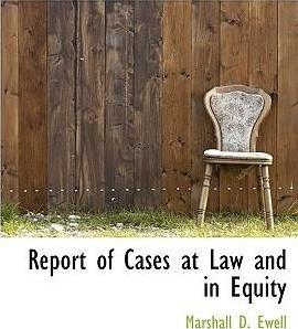 Report of Cases at Law and in Equity