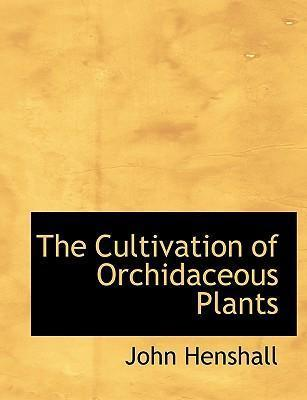 The Cultivation of Orchidaceous Plants