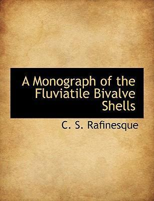 A Monograph of the Fluviatile Bivalve Shells