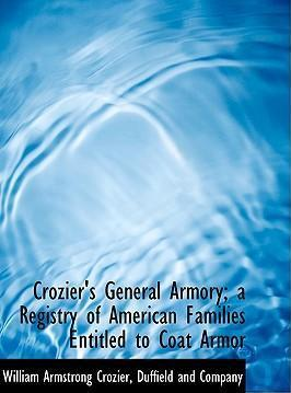 Crozier's General Armory; A Registry of American Families Entitled to Coat Armor