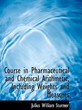 Course in Pharmaceutical and Chemical Arithmetic, Including Weights and Measures