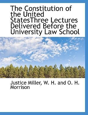 The Constitution of the United Statesthree Lectures Delivered Before the University Law School