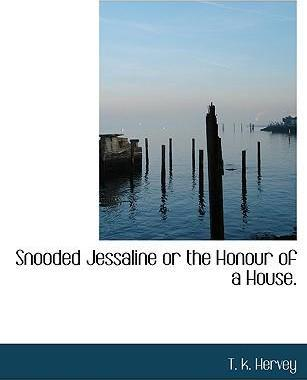 Snooded Jessaline or the Honour of a House.