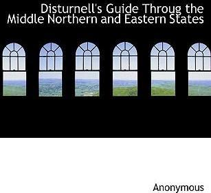 Disturnell's Guide Throug the Middle Northern and Eastern States