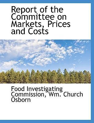 Report of the Committee on Markets, Prices and Costs