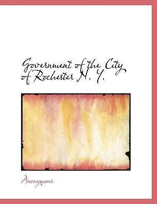 Government of the City of Rochester N. Y.