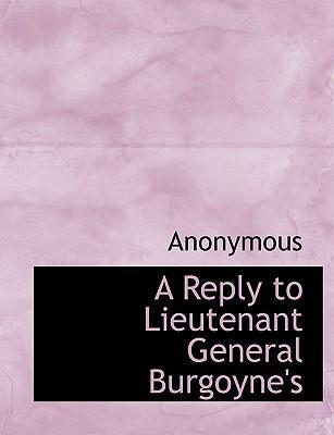 A Reply to Lieutenant General Burgoyne's