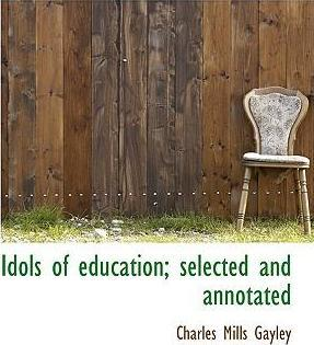 Idols of Education; Selected and Annotated