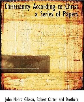 Christianity According to Christ a Series of Papers