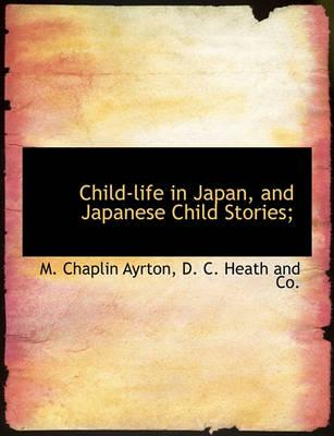 Child-Life in Japan, and Japanese Child Stories;