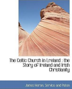 The Celtic Church in Lreland