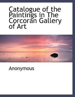 Catalogue of the Paintings in the Corcoran Gallery of Art