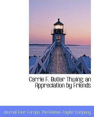 Carrie F. Butler Thwing; An Appreciation by Friends